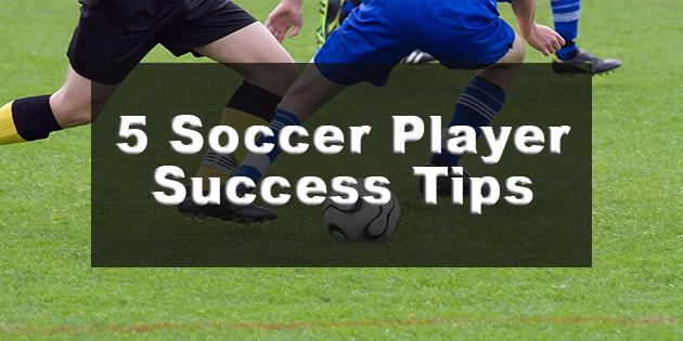 top five soccer success tips