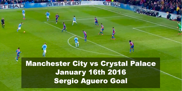 Manchester-City-vs-Crystal-Palace-January-16th-2016-Sergio-Aguero-Goal Analysis Play
