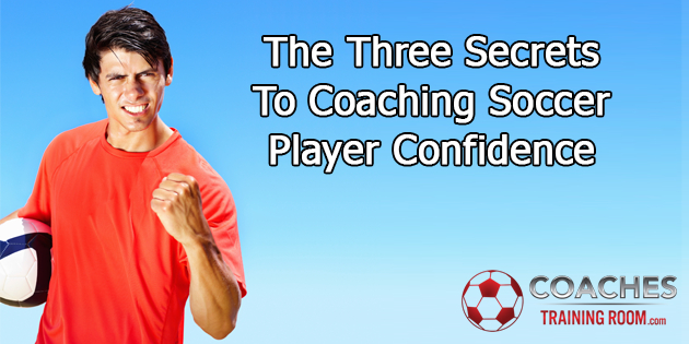 The Three Secrets To Coaching Soccer Player Confidence