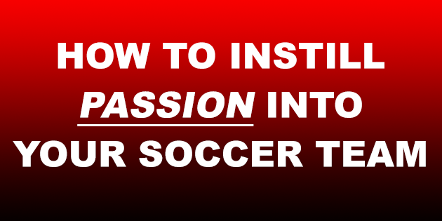 how-to-instill-passiong-into-your-soccer-team-as-a-soccer-coach.png