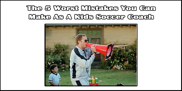 the-5-worst-mistakes-you-can-make-as-a-kids-soccer-coach