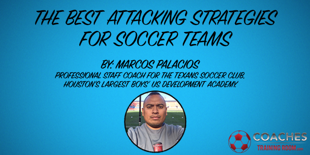 The Best Attacking Strategies For Coaches To Use With Their Soccer Teams