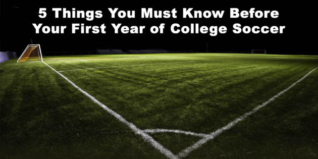 5 Things That You Must Know Before Your First Year of College Soccer