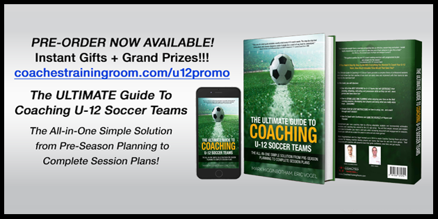 The ULTIMATE Guide to Coaching U-12 Soccer Teams- The All-in-One Simple Solution from Pre-Season Planning to Complete Session Plans