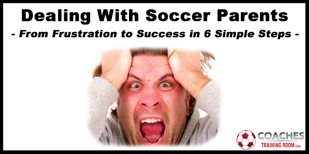dealing with soccer parents from frustratin to success in six simple steps