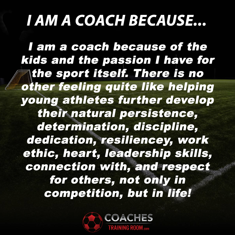 I Am A Coach Because ""