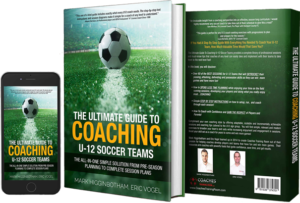 The Ultimate Guide To Coaching U-12 Soccer Teams - The All in One Simple Solution From Pre-Seaons Planning to Complete Session Plans Small 8