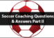 Soccer Coaching Questions and Answers Part Two