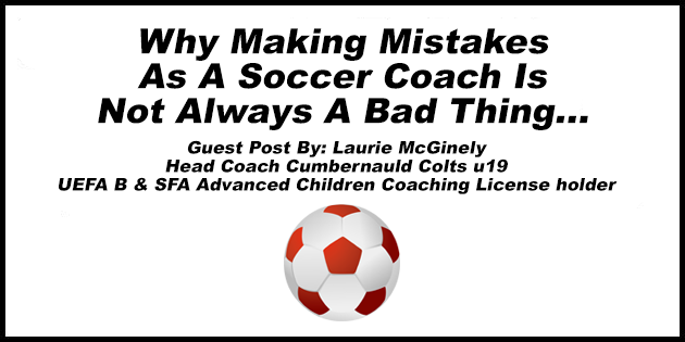 Why Making Mistakes As A Soccer Coach Is Not Always A Bad Thing